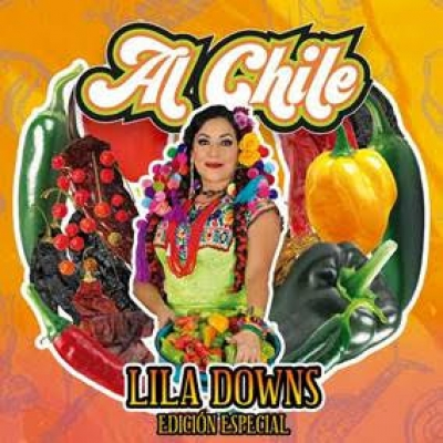 "LILA DOWNS  PRESENTA UNA EDICIÓN ESPECIAL DE SU DISCO ""AL CHILE"" CON EL DOCUMENTAL  ""AL SON DEL CHILE FRITO"" (CD+DVD)"